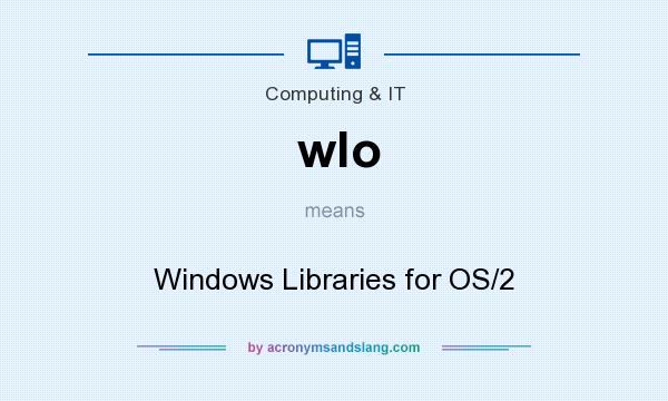 What does wlo mean? It stands for Windows Libraries for OS/2