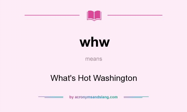 What does whw mean? It stands for What`s Hot Washington