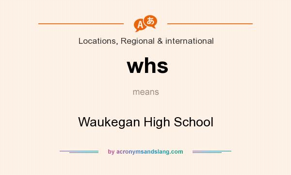 What does whs mean? It stands for Waukegan High School