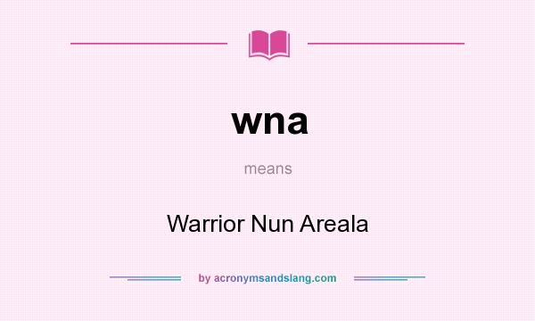What does wna mean? It stands for Warrior Nun Areala