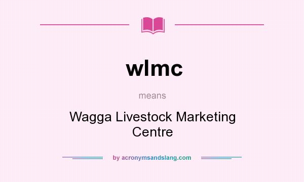 What does wlmc mean? It stands for Wagga Livestock Marketing Centre