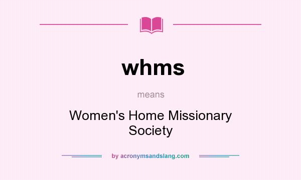 What does whms mean? It stands for Women`s Home Missionary Society