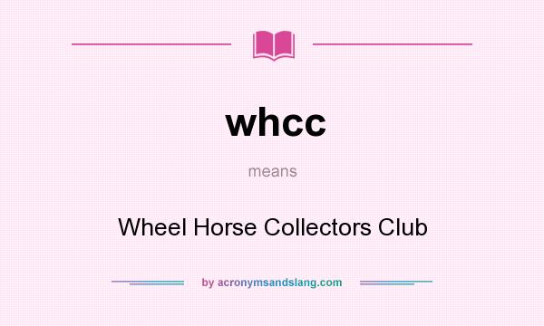 What does whcc mean? It stands for Wheel Horse Collectors Club