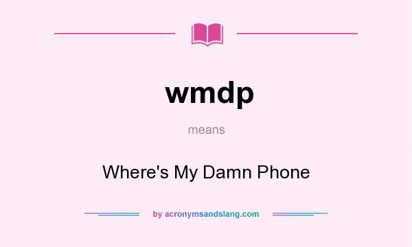 What does wmdp mean? It stands for Where`s My Damn Phone