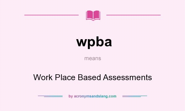 What does wpba mean? It stands for Work Place Based Assessments