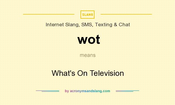 What does wot mean? It stands for What`s On Television