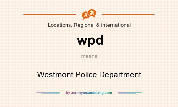 What does wpd mean? It stands for Westmont Police Department