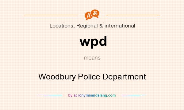 What does wpd mean? It stands for Woodbury Police Department