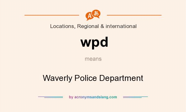 What does wpd mean? It stands for Waverly Police Department