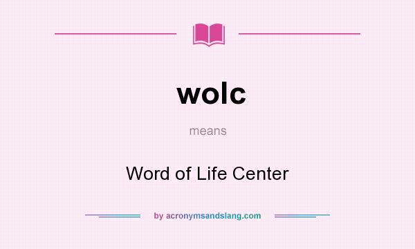What does wolc mean? It stands for Word of Life Center