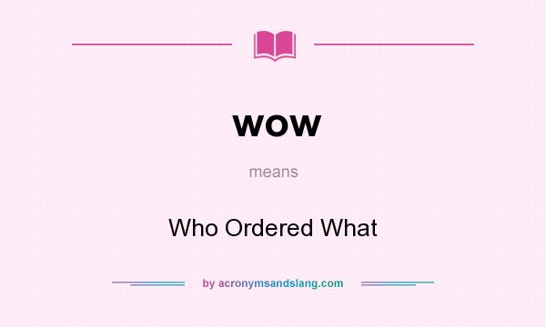 What does wow mean? It stands for Who Ordered What