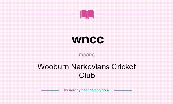 What does wncc mean? It stands for Wooburn Narkovians Cricket Club