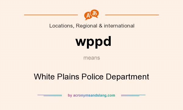 What does wppd mean? It stands for White Plains Police Department