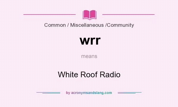 What does wrr mean? It stands for White Roof Radio