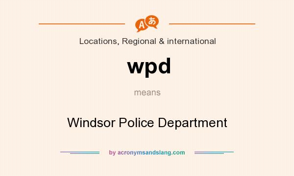 What does wpd mean? It stands for Windsor Police Department