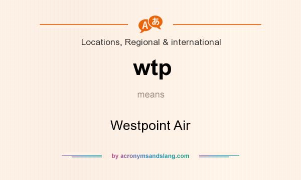 What does wtp mean? It stands for Westpoint Air