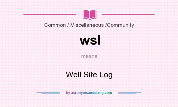 What does wsl mean? It stands for Well Site Log