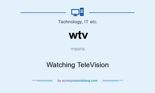 What does wtv mean? It stands for Watching TeleVision
