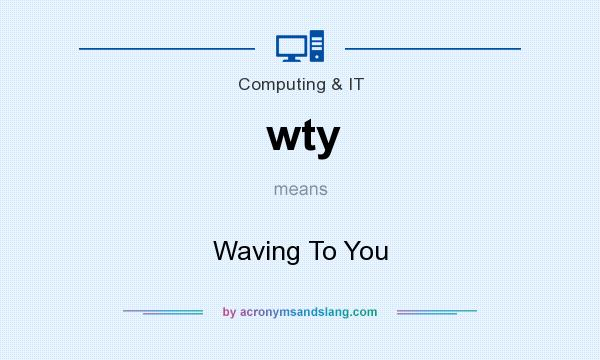 What does wty mean? It stands for Waving To You