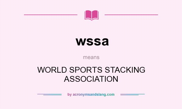 What does wssa mean? It stands for WORLD SPORTS STACKING ASSOCIATION