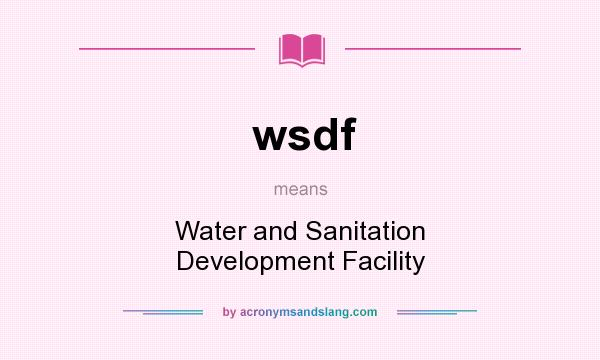 What does wsdf mean? It stands for Water and Sanitation Development Facility