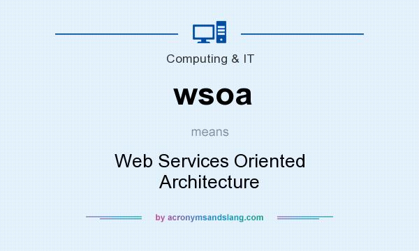 What does wsoa mean? It stands for Web Services Oriented Architecture
