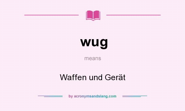 What does wug mean? It stands for Waffen und Gerät