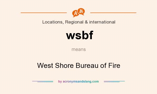 What does wsbf mean? It stands for West Shore Bureau of Fire