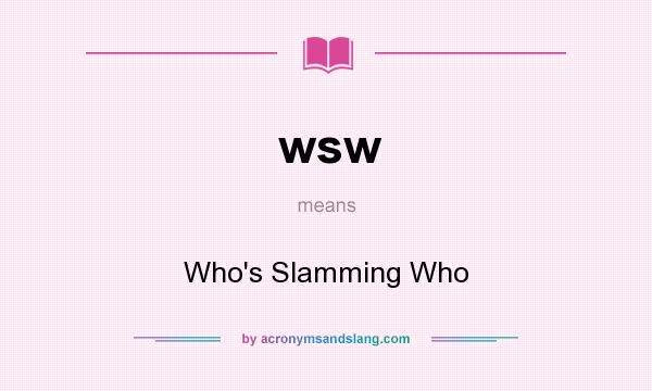 What does wsw mean? It stands for Who`s Slamming Who