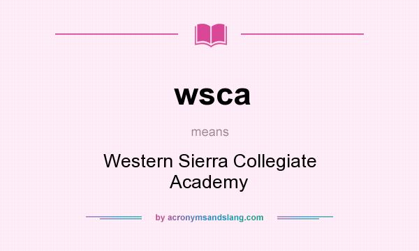What does wsca mean? It stands for Western Sierra Collegiate Academy