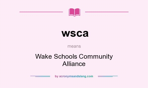 What does wsca mean? It stands for Wake Schools Community Alliance