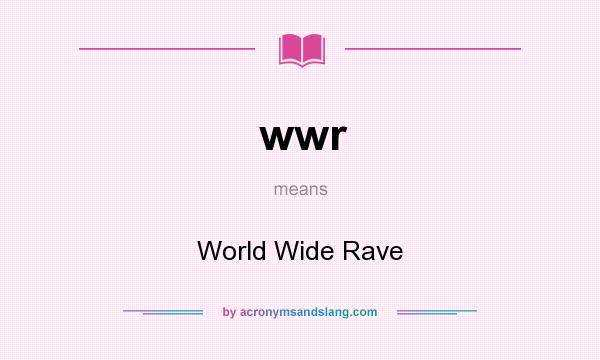 What does wwr mean? It stands for World Wide Rave