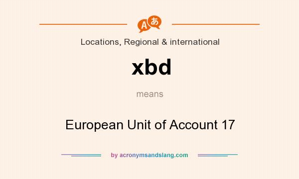 What does xbd mean? It stands for European Unit of Account 17