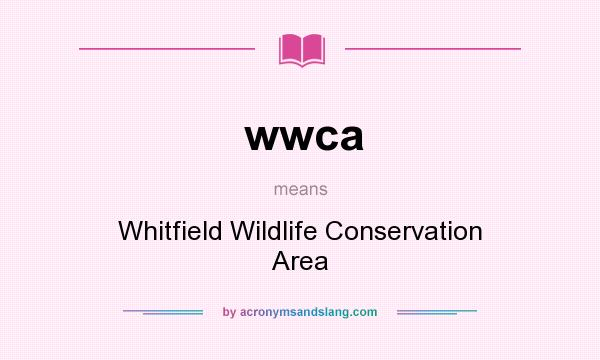 What does wwca mean? It stands for Whitfield Wildlife Conservation Area