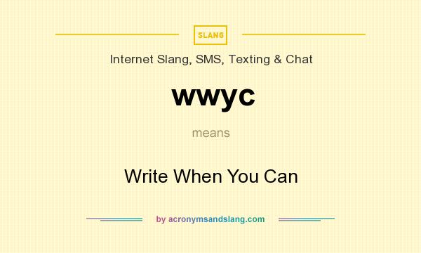 What does wwyc mean? It stands for Write When You Can