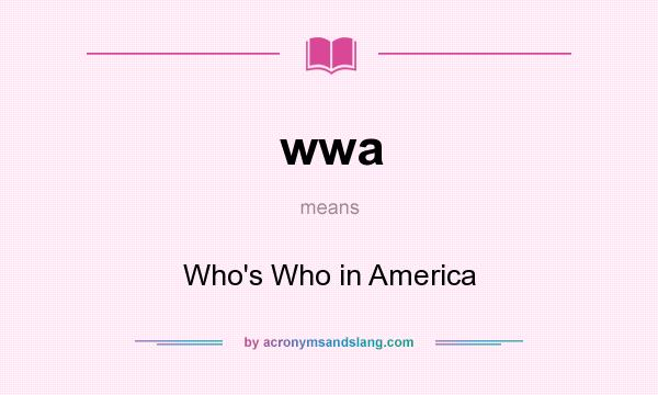 What does wwa mean? It stands for Who`s Who in America