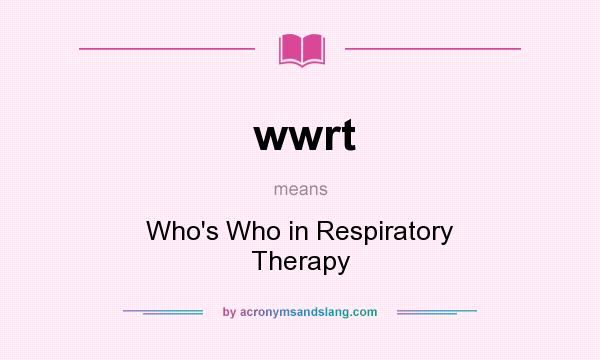 What does wwrt mean? It stands for Who`s Who in Respiratory Therapy