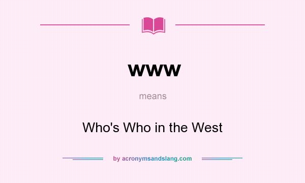 What does www mean? It stands for Who`s Who in the West