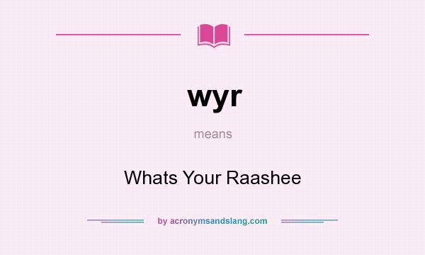 What does wyr mean? It stands for Whats Your Raashee