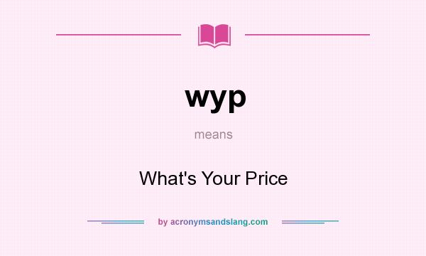 What does wyp mean? It stands for What`s Your Price