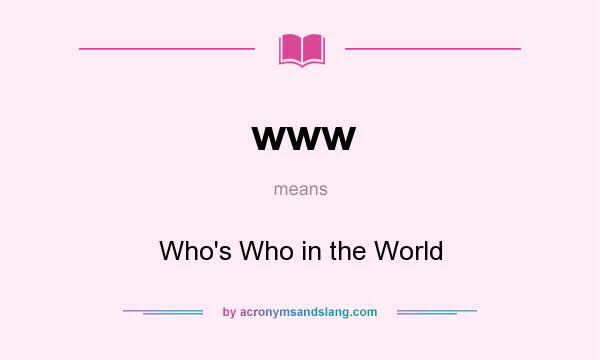 What does www mean? It stands for Who`s Who in the World