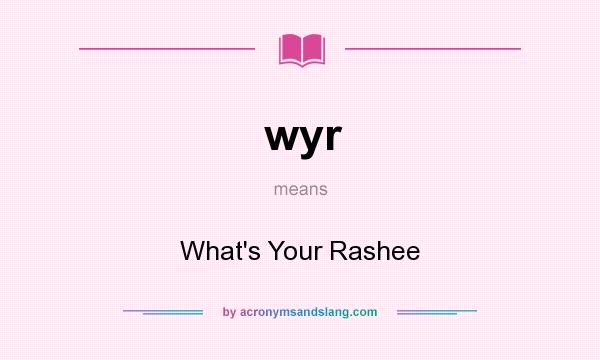 What does wyr mean? It stands for What`s Your Rashee