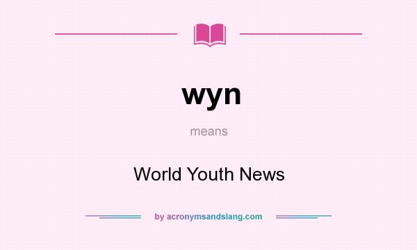What does wyn mean? It stands for World Youth News