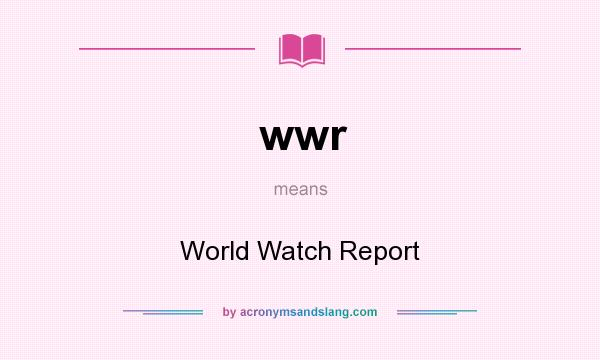 What does wwr mean? It stands for World Watch Report
