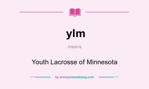 What does ylm mean? It stands for Youth Lacrosse of Minnesota