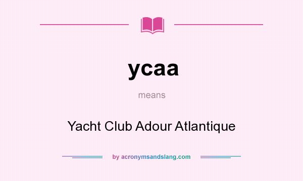 What does ycaa mean? It stands for Yacht Club Adour Atlantique