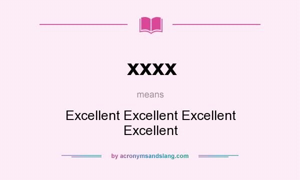 What does xxxx mean? It stands for Excellent Excellent Excellent Excellent