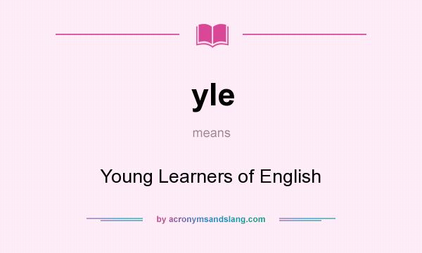 What does yle mean? It stands for Young Learners of English