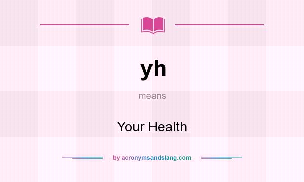 What does yh mean? It stands for Your Health
