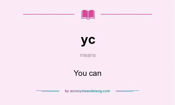 What does yc mean? It stands for You can